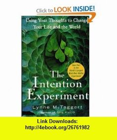 The Intention Experiment Using Your Thoughts to Change Your Life and the World (9781416554943) Lynne McTaggart , ISBN-10: 1416554947  , ISBN-13: 978-1416554943 , ASIN: B000T0FP9M , tutorials , pdf , ebook , torrent , downloads , rapidshare , filesonic , hotfile , megaupload , fileserve