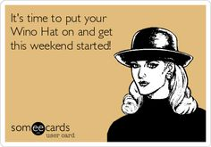 It's time to put your Wino Hat on and get this weekend started!