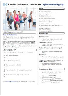 Wanna work out your Spanish? Students can listen to a native Spanish speaker from Guatemala, read the script, take a quiz, review vocabulary and do the Speaking Challenge! The students can listen to five questions in Spanish about the topic and try to answer them. The online lesson comes with a printable PDF for offline use.
