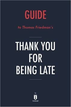 Buy Guide to Thomas L. Friedman's Thank You for Being Late by Instaread by Instaread and Read this Book on Kobo's Free Apps. Discover Kobo's Vast Collection of Ebooks and Audiobooks Today - Over 4 Million Titles! Free Apps, Audiobooks, Ebooks, This Book, Reading, Collection, Products, Books To Read, Reading Books