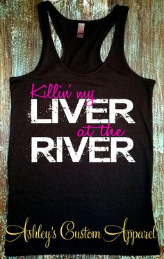 River Tank Top. Killin' My Liver at the by AshleysCustomApparel