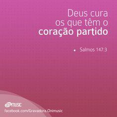 """""""Deus cura os que têm o coração partido"""" {Salmos 147:3}"""