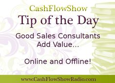 """Good sales consultants add value both online and offline! """"How may I serve you?"""" www.CashFlowShowRadio.com"""
