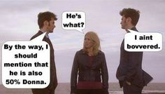 """""""I ain't bovvered"""" Doctor Who - Ten two and Rose."""