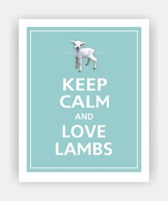 Hey, I found this really awesome Etsy listing at https://www.etsy.com/listing/119520407/keep-calm-and-love-lambs-print-8x10