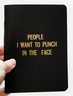 """People I Want to Punch in the Face Notebook"""