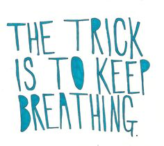 The trick is to keep breathing...