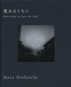 Yoshiichi Hara, Walk while ye have light (Tokyo: Sokyu sha, 2011)