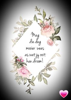 Morning Blessings, Good Morning Wishes, Good Morning Quotes, Birthday Wishes, Happy Birthday, Lekker Dag, Afrikaanse Quotes, Goeie Nag, Goeie More
