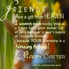 Friends are a gift from Heaven happy easter