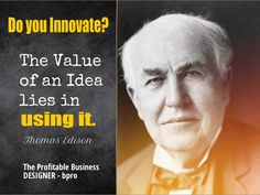 Thomas Edison: The value of and idea lies in using it. Are you using your ideas? I'd like to meet you and talk about your ideas. The Profitable Business Designer. Mirinda du Plessis, bpro. Call me now, NZ 0800 321 0800
