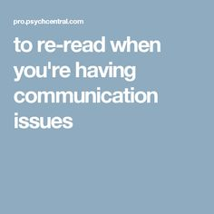 to re-read when you're having communication issues