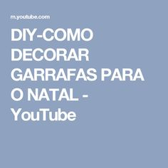DIY-COMO DECORAR GARRAFAS PARA O NATAL - YouTube