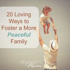 20 Loving Ways to Foster a More Peaceful Family