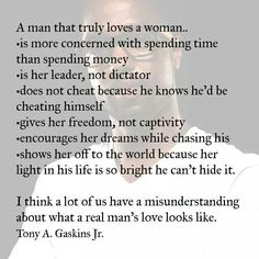The thing that ties this all together is that when a man really loves a woman he puts her first, especially above himself. And if she really loves him, she should be doing the same!
