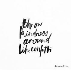 Who doesn't like kindness or confetti anyway?