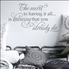 The Secret To Having It All Is Know That You Already Do-