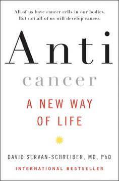 Anti-cancer. An amazingly revealing book. Written by a doctor who survived brain cancer. It will change you.