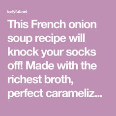 This French onion soup recipe will knock your socks off! Made with the richest broth, perfect caramelized onions, and three types of cheese! French Onion Soup Bowls, Classic French Onion Soup, Zuppa Soup, Onion Soup Recipes, Types Of Cheese, Beef Broth, Melted Cheese, Caramelized Onions, Soups And Stews
