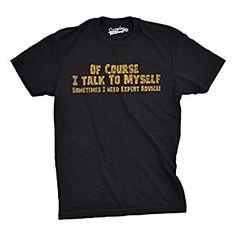 Of Course I Talk To Myself T Shirt Expert Advice Shirt Funny Sarcastic Tee