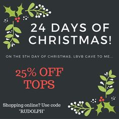"""24 Days Of Christmas!! On the 5th day of Christmas, LBVB gave to me, 25% off tops!! Shop in-store or online at shoplbvb.com using the code """"RUDOLPH"""""""
