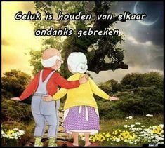 Zo is dat!!...Geluk is houden van elkaar ondanks gebreken....L. Loe