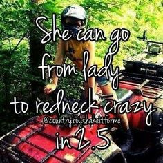 Oh yes I am redneck crazy anybody that knows me knows that's true!!