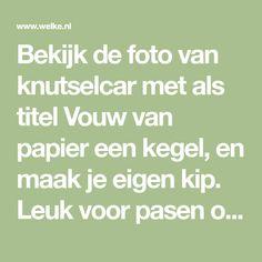 Bekijk de foto van knutselcar met als titel Vouw van papier een kegel, en maak je eigen kip. Leuk voor pasen of om op school te doen. en andere inspirerende plaatjes op Welke.nl.