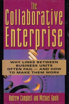 The Collaborative Enterprise: Why Links Across The Corporation Often Fail And How To Make Them Work (British Commonwealth, United States, United Nations, 1993)