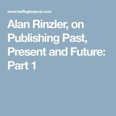Alan Rinzler, on Publishing Past, Present and Future: Part 1