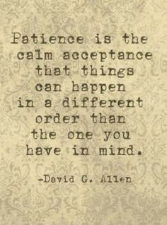 Patience IS a virtue!