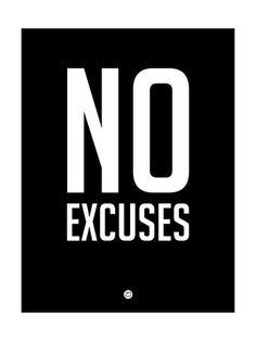 No Excuses 1 Art Print at AllPosters.com