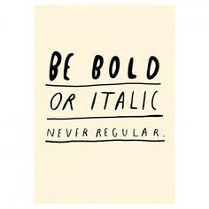 Be Bold Print | Howkapow $20