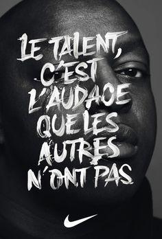 Le talent c'est l'audace que les autres n'ont pas, for Nike - Creative Journal Creative Typography, Typography Letters, Typography Poster, Typography Design, Hand Typography, Handwritten Typography, Nike Poster, Poster Poster, Series Poster