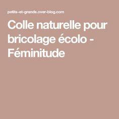 Colle naturelle pour bricolage écolo - Féminitude