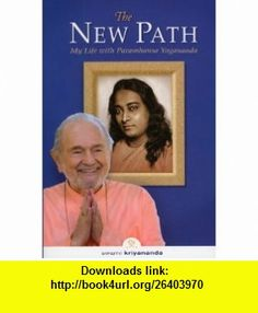 The New Path Life with Paramhansa Yogananda (9781565892422) Swami Kyriyananda , ISBN-10: 1565892429  , ISBN-13: 978-1565892422 ,  , tutorials , pdf , ebook , torrent , downloads , rapidshare , filesonic , hotfile , megaupload , fileserve