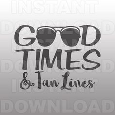 Good Times Tan Lines Beach Quote SVG File,Summer SVG -For Commercial & Personal Use- svg file for Cricut,Silhouette Cameo,Vinyl Template,htv