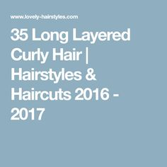 35 Long Layered Curly Hair | Hairstyles & Haircuts 2016 - 2017