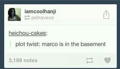 ((AHAHAHAH I ACCEPT THIS HEADCANON OF MARCO AND THE BASEMENT JUST YES PLEASE. LET ALL THE NICE DEAD PEOPLE BE IN THE BASEMENT.))