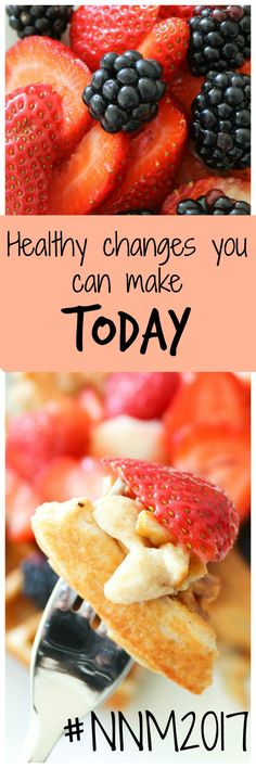 Healthy changes you can make TODAY to put your best fork forward!