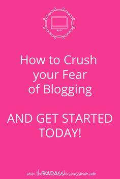 How to Start a Blog even if you have lots of doubts! How to Crush your Fear of Blogging & Get Started Today!