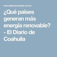 ¿Qué países generan más energía renovable? - El Diario de Coahuila