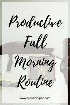 My Productive Fall Morning Routine