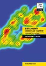 GONZÁLEZ ALCAIDE, G. Bibliometría. Fundamentos teóricos, aplicaciones y metodología para el análisis de la literatura científico-médica. Valencia: Psylicom Distribuciones Editoriales, 2012, 125 p.