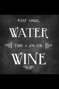 Step aside, water! This is a job for wine.