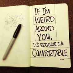 If I'm weird around you | Just for fun
