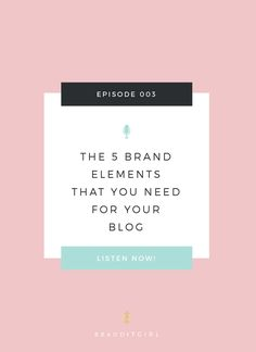 The 5 Brand Elements that You Need For your Blog. The Brand It Girl Podcast.