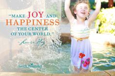 Make Joy and Happiness the center of your world Louise Hay