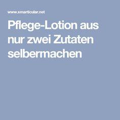Pflege-Lotion aus nur zwei Zutaten selbermachen