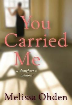 You Carried Me: A Daughter's Memoir - www.youcarriedmebook.com - What happens when an abortion survivor finds and forgives her birth mother, who never knew her daughter was alive?  #youcarriedme